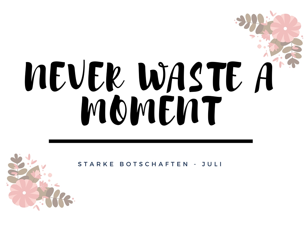 Never waste a moment